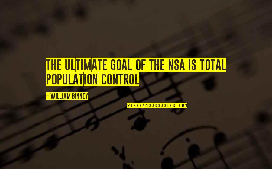 Ultimate Goal Quotes By William Binney: The ultimate goal of the NSA is total
