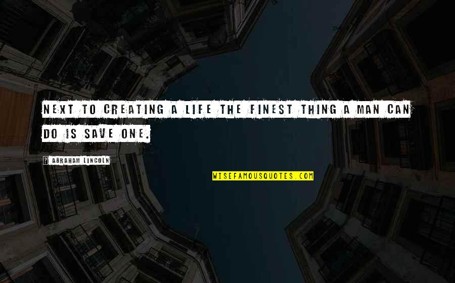 Ultimate Questions Quotes By Abraham Lincoln: Next to creating a life the finest thing