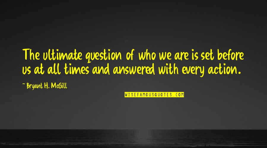 Ultimate Questions Quotes By Bryant H. McGill: The ultimate question of who we are is
