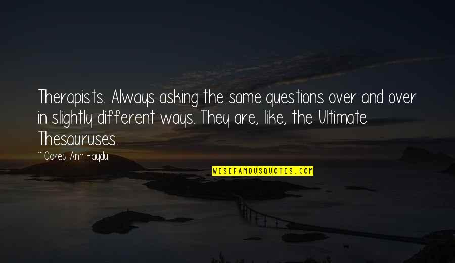 Ultimate Questions Quotes By Corey Ann Haydu: Therapists. Always asking the same questions over and