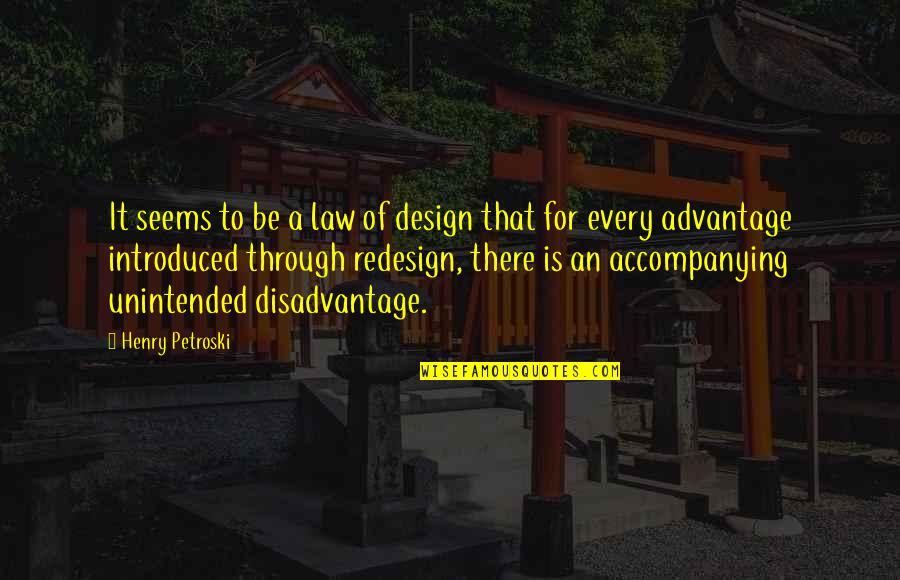 Ultimate Questions Quotes By Henry Petroski: It seems to be a law of design