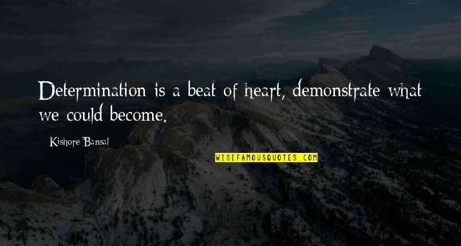 Ultimate Questions Quotes By Kishore Bansal: Determination is a beat of heart, demonstrate what