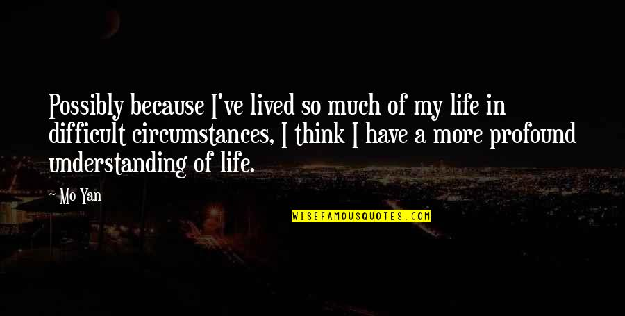 Ultimate Questions Quotes By Mo Yan: Possibly because I've lived so much of my