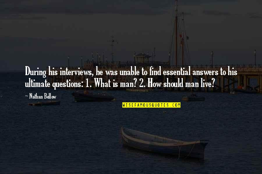 Ultimate Questions Quotes By Nathan Bellow: During his interviews, he was unable to find