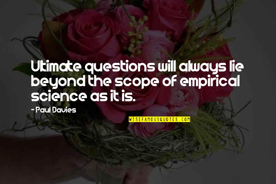 Ultimate Questions Quotes By Paul Davies: Ultimate questions will always lie beyond the scope
