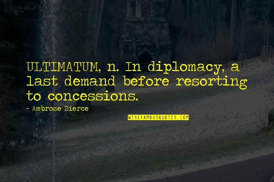 Ultimatum Quotes By Ambrose Bierce: ULTIMATUM, n. In diplomacy, a last demand before