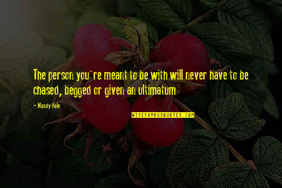 Ultimatum Quotes By Mandy Hale: The person you're meant to be with will