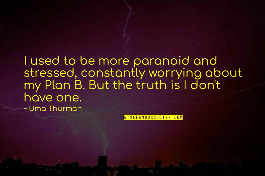 Uma's Quotes By Uma Thurman: I used to be more paranoid and stressed,
