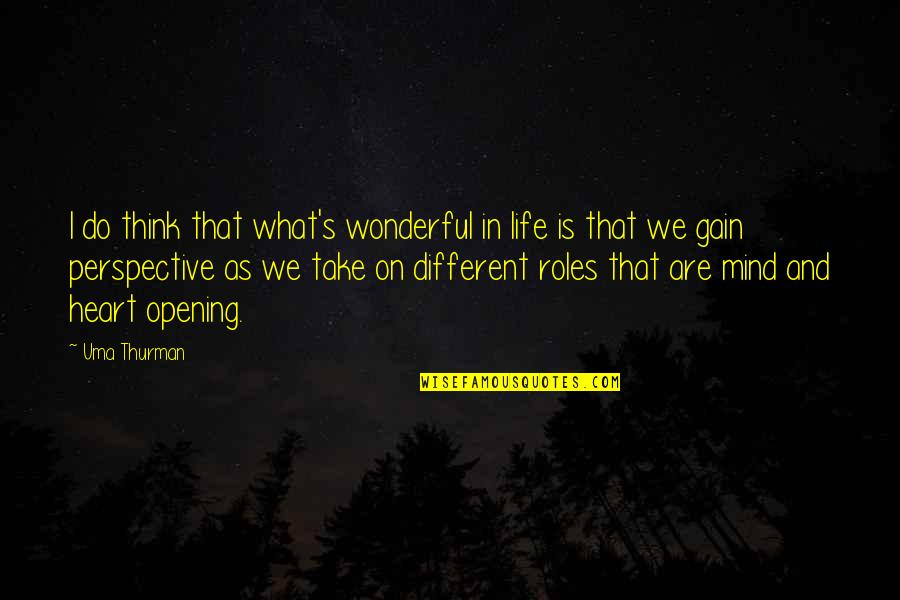 Uma's Quotes By Uma Thurman: I do think that what's wonderful in life