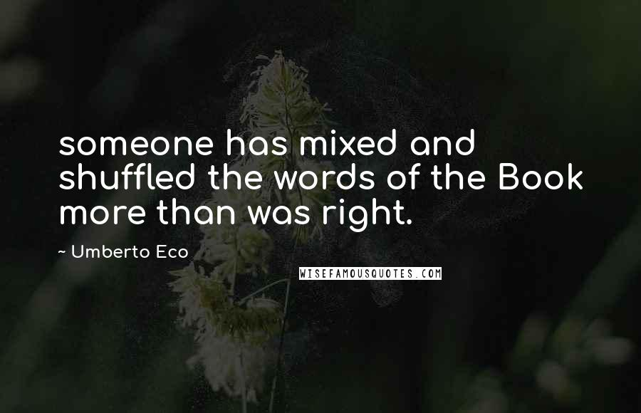 Umberto Eco quotes: someone has mixed and shuffled the words of the Book more than was right.