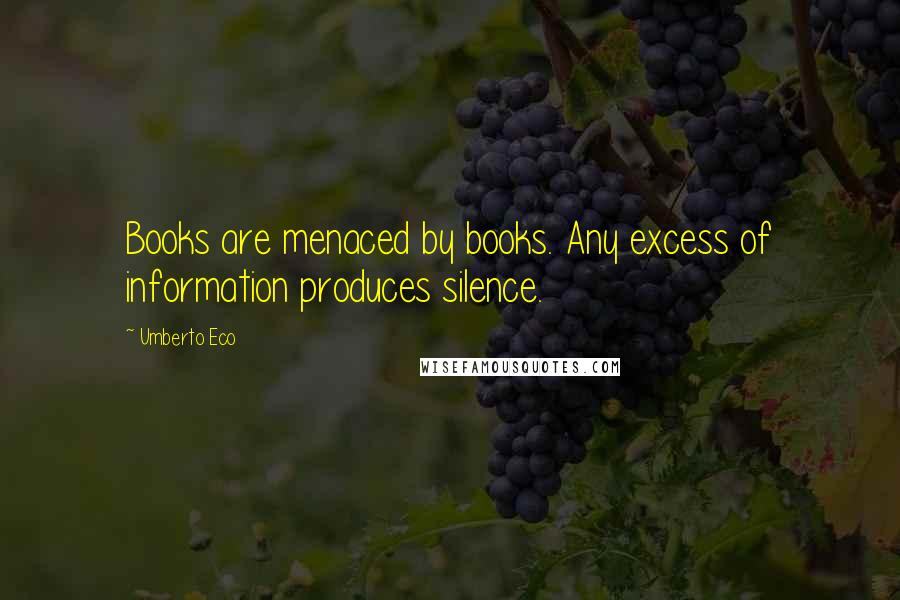 Umberto Eco quotes: Books are menaced by books. Any excess of information produces silence.