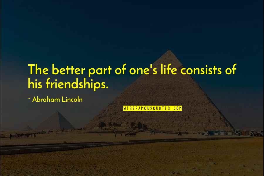 Umbilical Brothers Quotes By Abraham Lincoln: The better part of one's life consists of