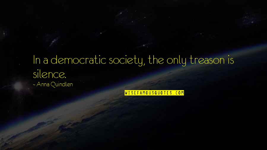 Umbilical Brothers Quotes By Anna Quindlen: In a democratic society, the only treason is