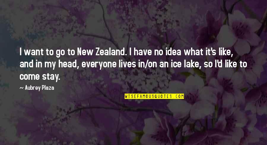 Umich Quotes By Aubrey Plaza: I want to go to New Zealand. I
