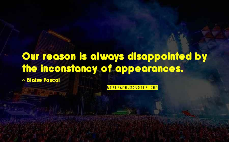 Umich Quotes By Blaise Pascal: Our reason is always disappointed by the inconstancy