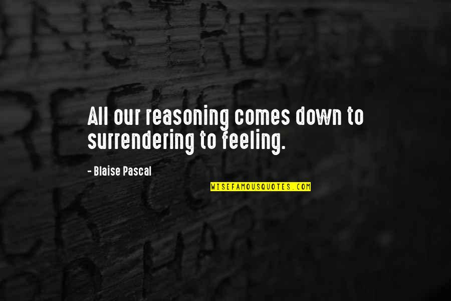 Umich Quotes By Blaise Pascal: All our reasoning comes down to surrendering to