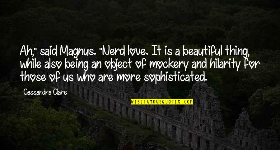 "Umich Quotes By Cassandra Clare: Ah,"" said Magnus. ""Nerd love. It is a"