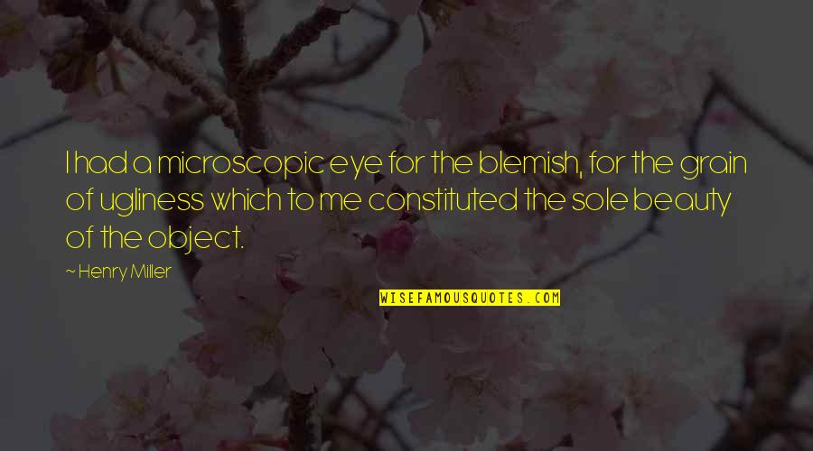 Umich Quotes By Henry Miller: I had a microscopic eye for the blemish,