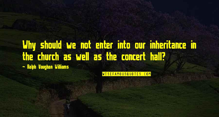 Umich Quotes By Ralph Vaughan Williams: Why should we not enter into our inheritance