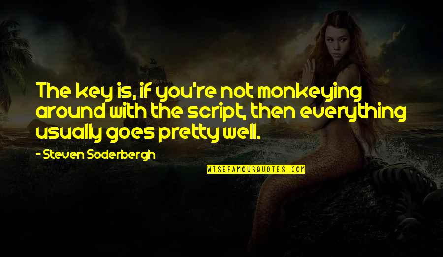 Umich Quotes By Steven Soderbergh: The key is, if you're not monkeying around