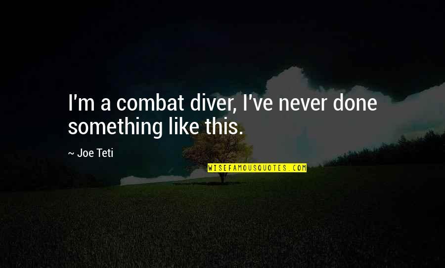 Umvc3 Akuma Quotes By Joe Teti: I'm a combat diver, I've never done something