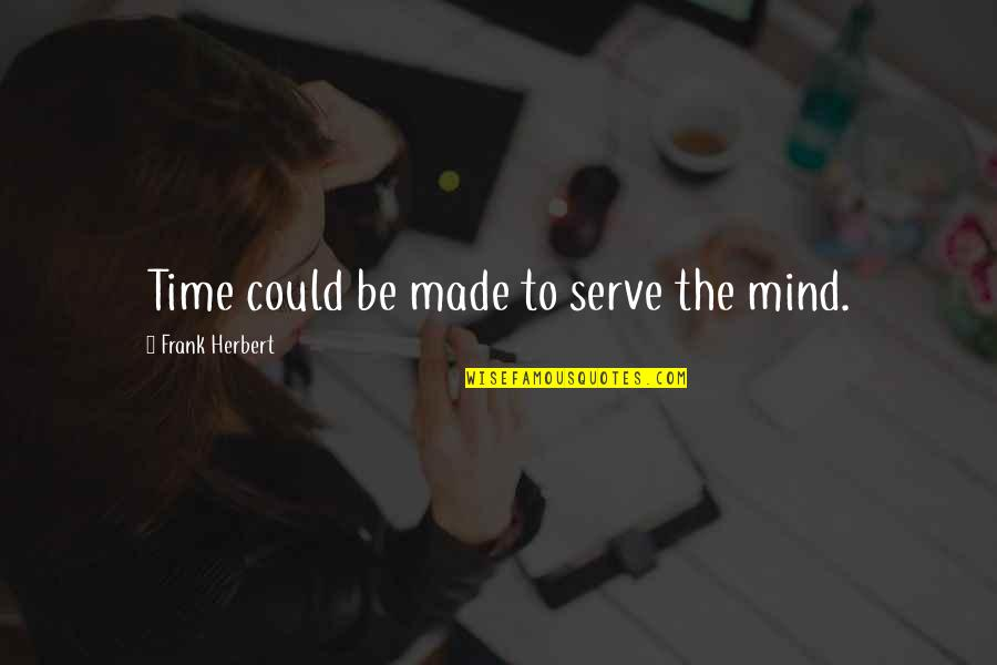 Umvc3 Spencer Quotes By Frank Herbert: Time could be made to serve the mind.