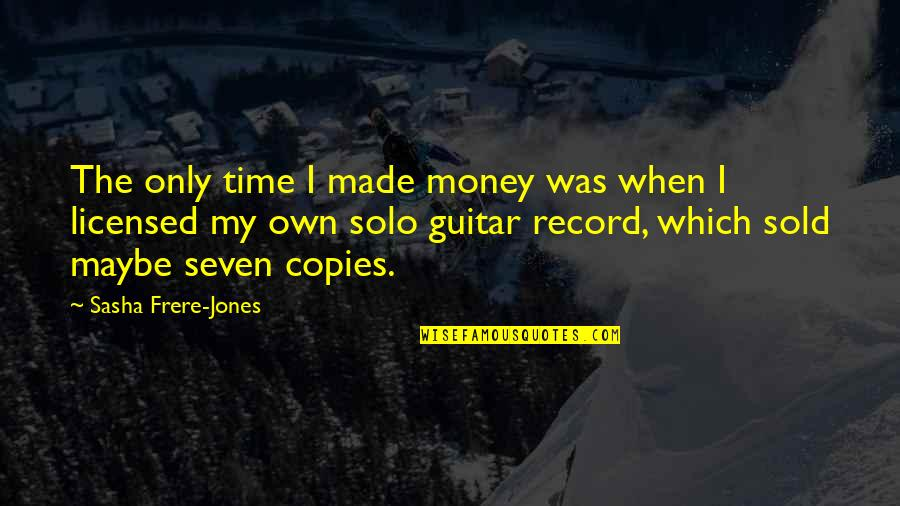 Un Frere Quotes By Sasha Frere-Jones: The only time I made money was when
