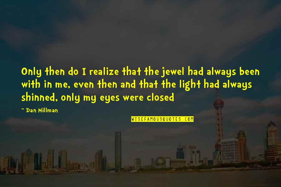 Una Pareja Quotes By Dan Millman: Only then do I realize that the jewel