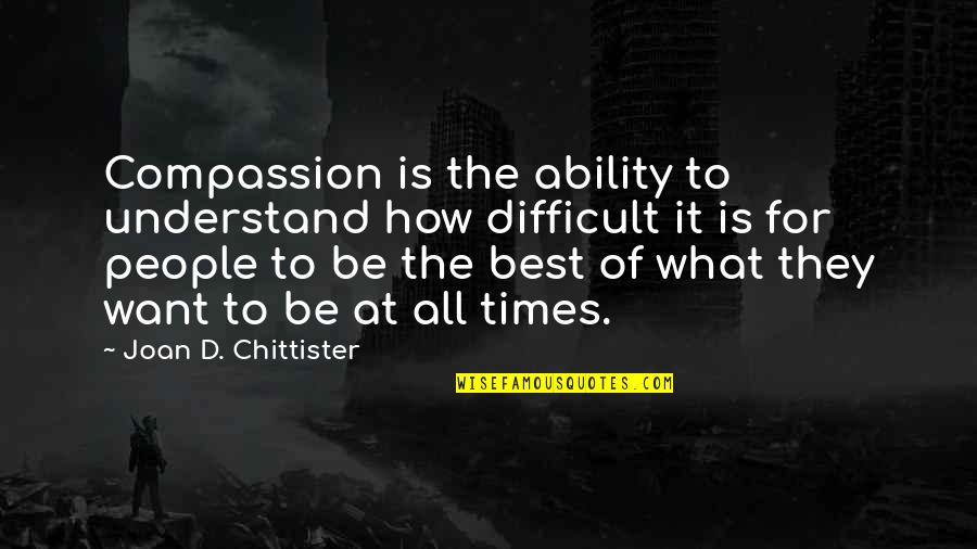 Una Pareja Quotes By Joan D. Chittister: Compassion is the ability to understand how difficult