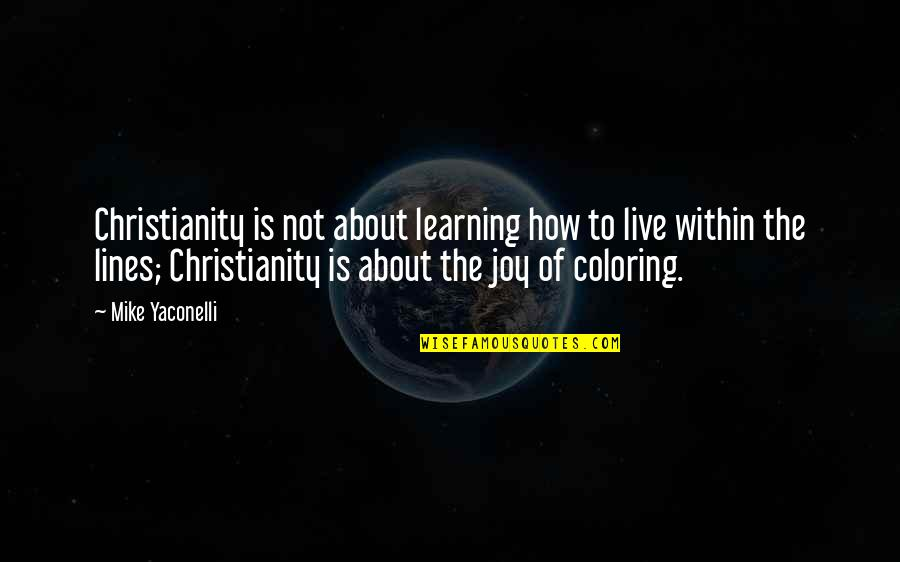 Una Pareja Quotes By Mike Yaconelli: Christianity is not about learning how to live