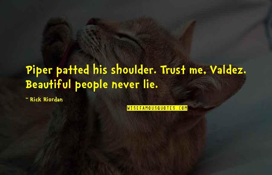 Una Pareja Quotes By Rick Riordan: Piper patted his shoulder. Trust me, Valdez. Beautiful