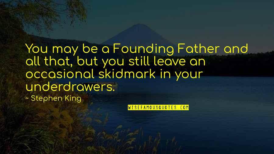 Una Pareja Quotes By Stephen King: You may be a Founding Father and all