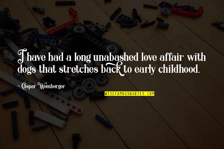 Unabashed Quotes By Caspar Weinberger: I have had a long unabashed love affair