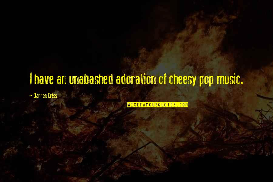 Unabashed Quotes By Darren Criss: I have an unabashed adoration of cheesy pop