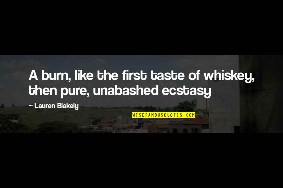 Unabashed Quotes By Lauren Blakely: A burn, like the first taste of whiskey,