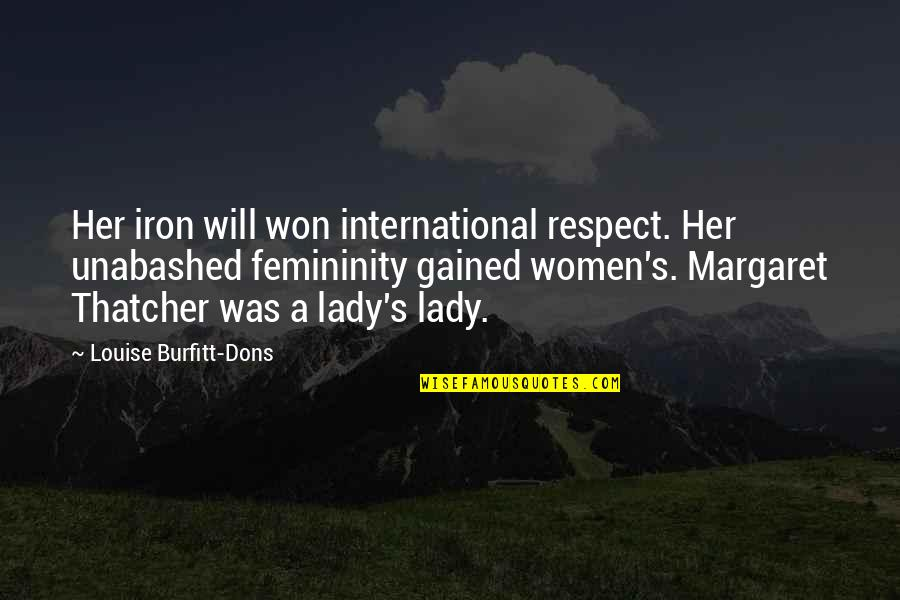 Unabashed Quotes By Louise Burfitt-Dons: Her iron will won international respect. Her unabashed