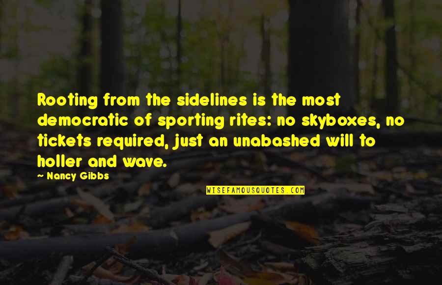 Unabashed Quotes By Nancy Gibbs: Rooting from the sidelines is the most democratic