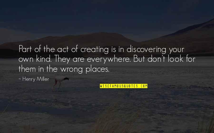 Unable To Attend Quotes By Henry Miller: Part of the act of creating is in