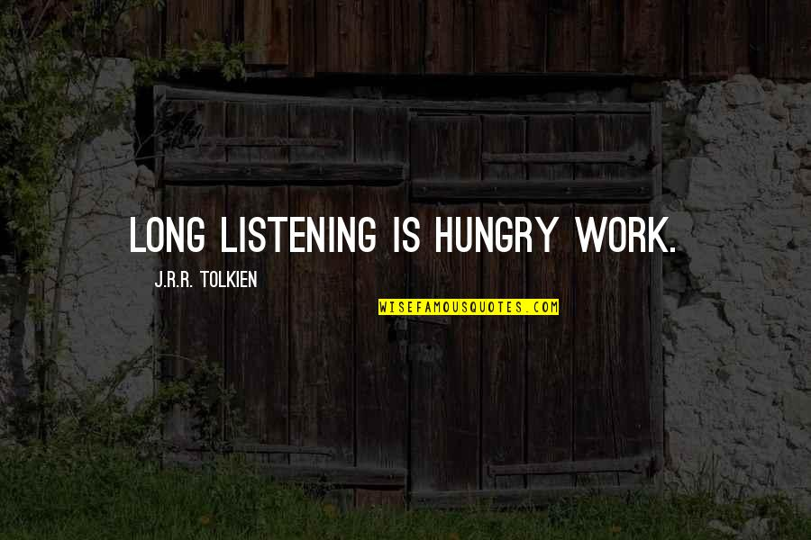Unable To Attend Quotes By J.R.R. Tolkien: Long listening is hungry work.
