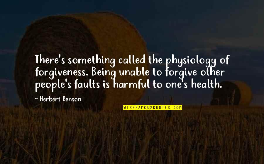 Unable To Forgive Quotes By Herbert Benson: There's something called the physiology of forgiveness. Being