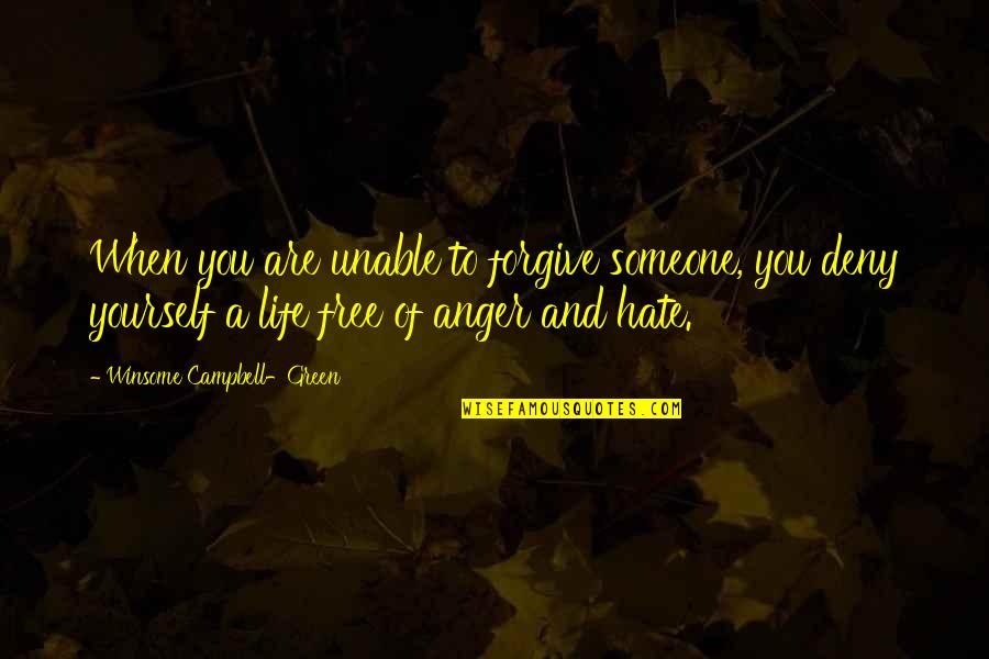Unable To Forgive Quotes By Winsome Campbell-Green: When you are unable to forgive someone, you