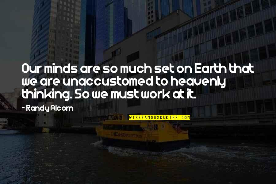 Unaccustomed Earth Quotes By Randy Alcorn: Our minds are so much set on Earth