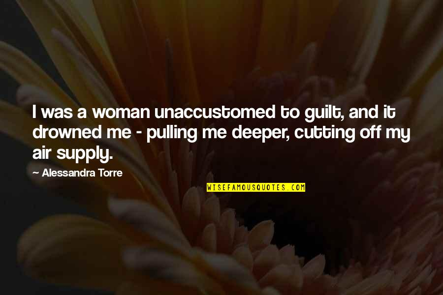 Unaccustomed Quotes By Alessandra Torre: I was a woman unaccustomed to guilt, and