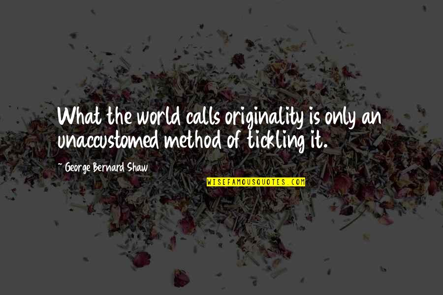 Unaccustomed Quotes By George Bernard Shaw: What the world calls originality is only an
