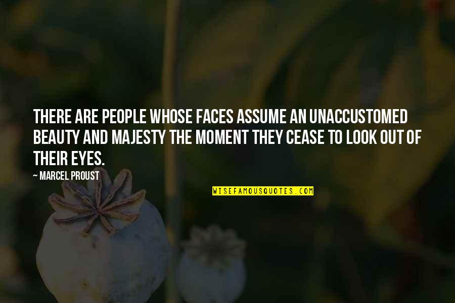 Unaccustomed Quotes By Marcel Proust: There are people whose faces assume an unaccustomed