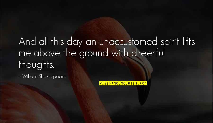 Unaccustomed Quotes By William Shakespeare: And all this day an unaccustomed spirit lifts