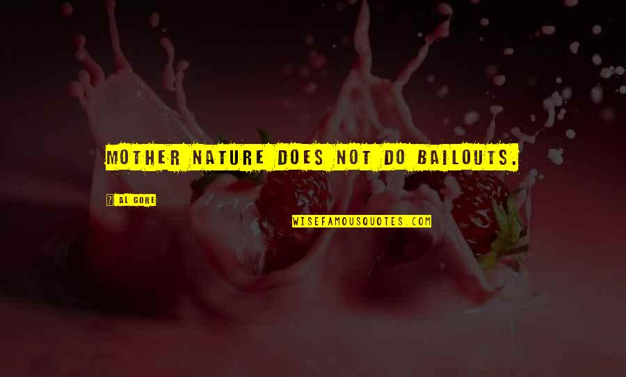 Unaggressive Quotes By Al Gore: Mother Nature does not do bailouts.