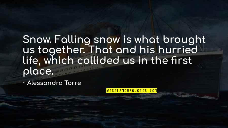 Unaggressive Quotes By Alessandra Torre: Snow. Falling snow is what brought us together.