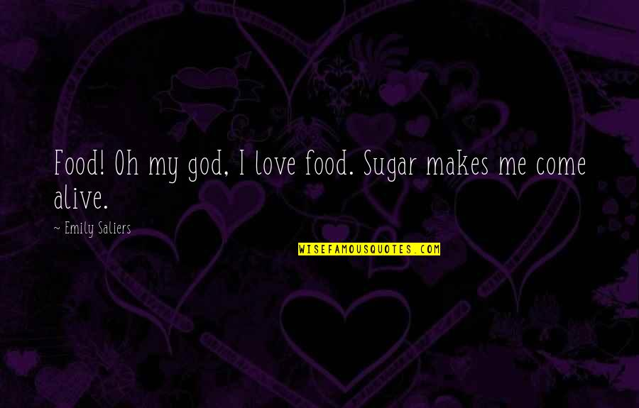 Unaggressive Quotes By Emily Saliers: Food! Oh my god, I love food. Sugar