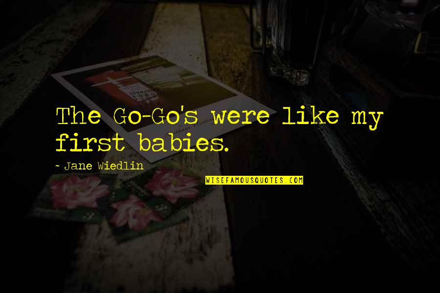 Unaggressive Quotes By Jane Wiedlin: The Go-Go's were like my first babies.
